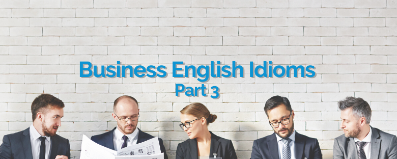 Business English Idioms – Part 3
