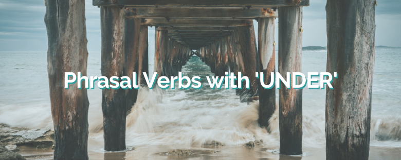 Phrasal Verbs with UNDER