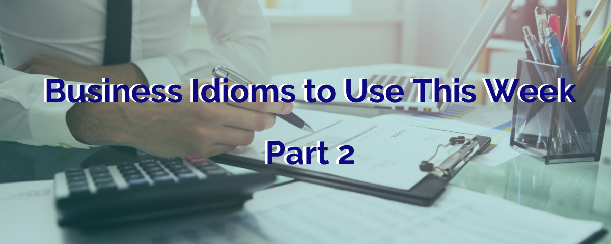 Everyday Business Idioms – Part 2
