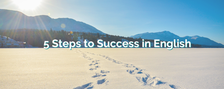 5 Steps You Can Take Now to Kickstart Your English Progress