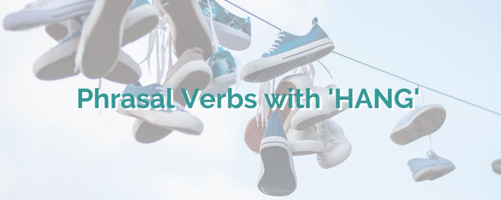 Phrasal Verbs with HANG – Part 2