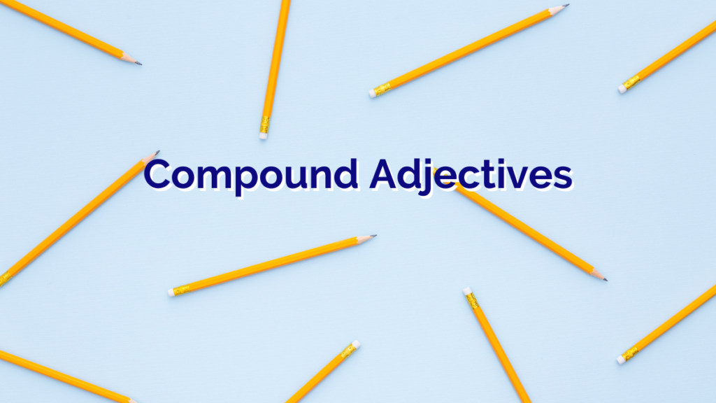 a flatlay of yellow pencils on a light blue background with the title 'Compound Adjectives' written over the top