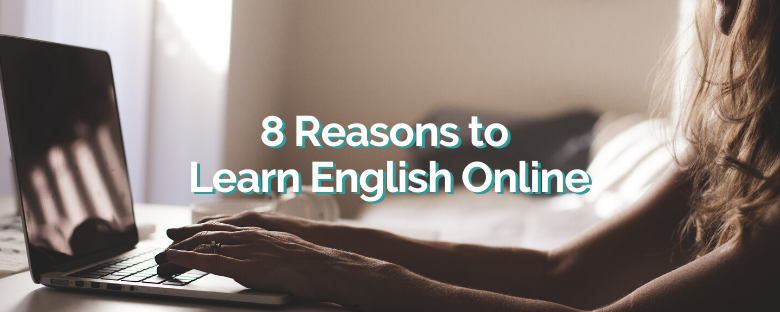 8 Reasons to Learn English Online
