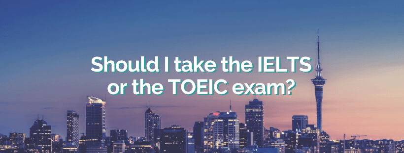Should I take the IELTS or the TOEIC exam?