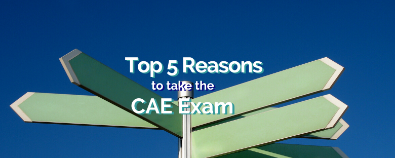 Top 5 Reasons to Take the CAE Exam