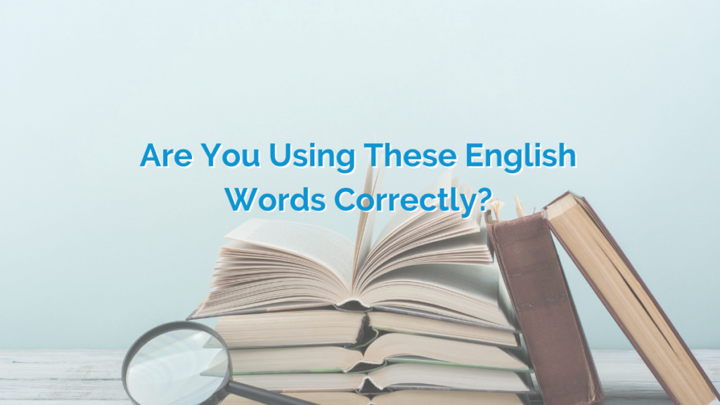 Are You Using These English Words Correctly?