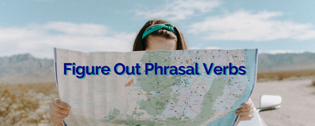 Figure Out Phrasal Verbs