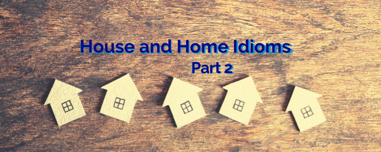 House and Home Idioms – Part 2