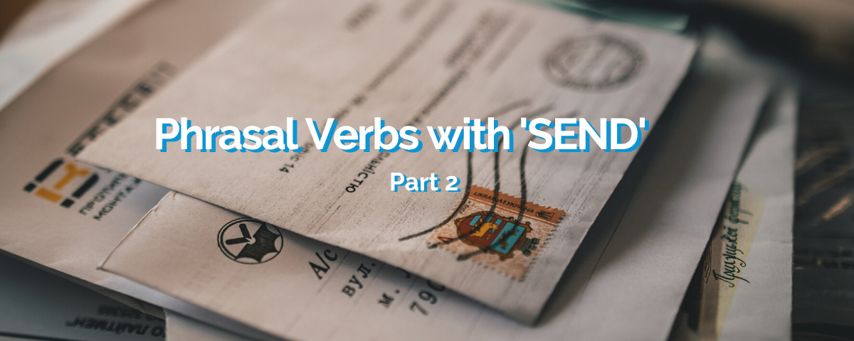 Phrasal Verbs with 'Send' – Part 2