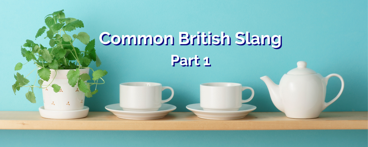 Common British Slang – Part 1