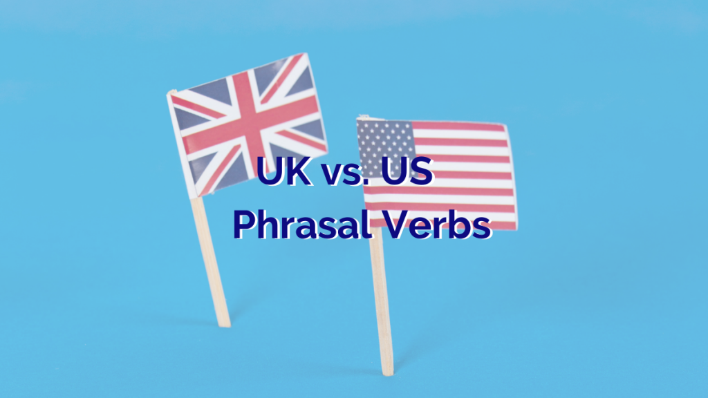 "Text ""UK versus US Phrasal Verbs"" in front of American and British flags"