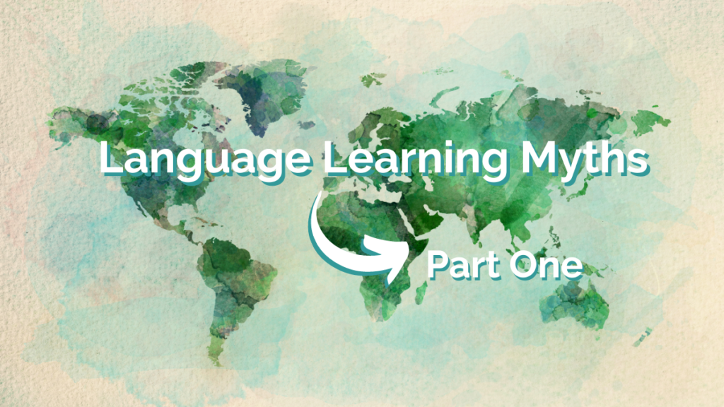 A map of the world with 'Language Learning Myths Part 1' written over the top